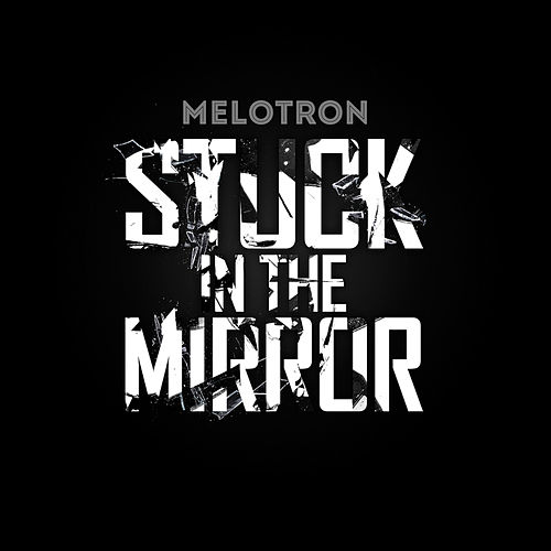 Stuck in the Mirror by Melotron