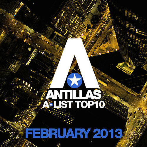 Antillas A-List Top 10 - February 2013 (Including Classic Bonus Track) de Various Artists