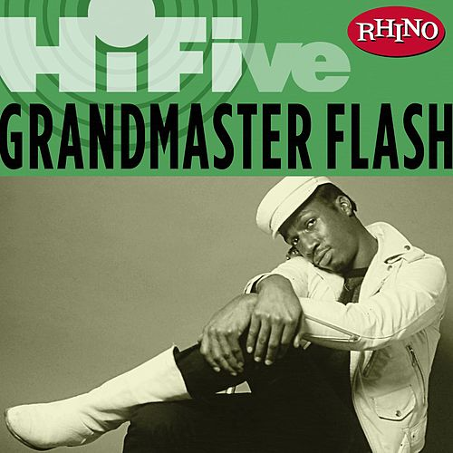 Rhino Hi-five:  Grandmaster Flash by Grandmaster Flash