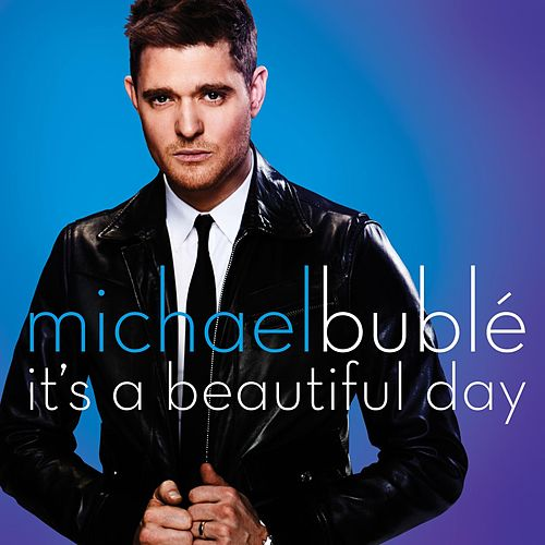 It's A Beautiful Day by Michael Bublé