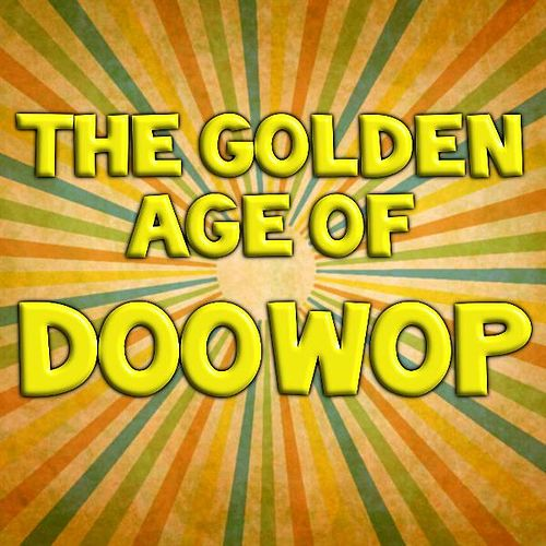 The Golden Age of Doo Wop von Various Artists