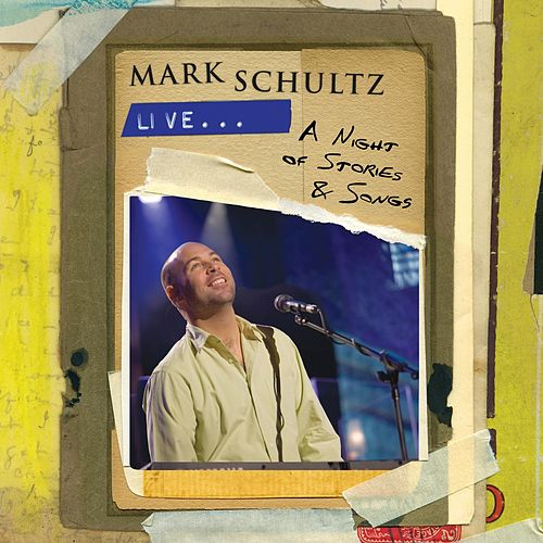 Mark Schultz Live - A Night of Stories & Songs by Mark Schultz