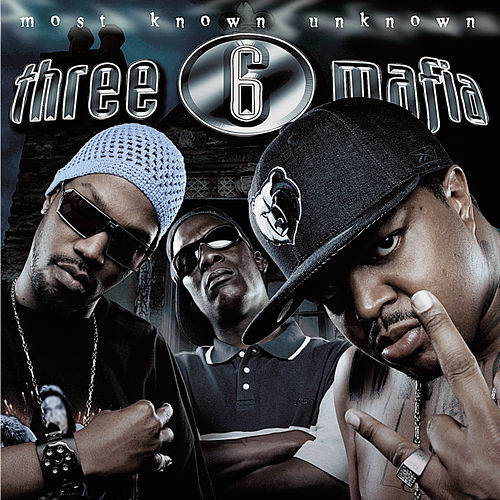 Most Known Unknown (Explicit) von Three 6 Mafia