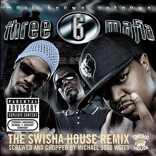 Most Known Unknown (Screwed And Chopped) de Three 6 Mafia