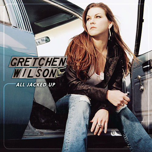 All Jacked Up by Gretchen Wilson
