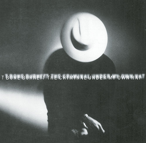 The Criminal Under My Own Hat by T Bone Burnett