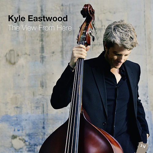 The View From Here von Kyle Eastwood