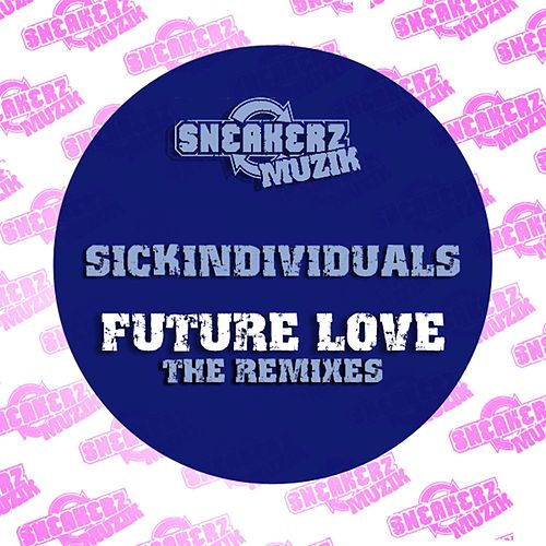 Future Love (The Remixes) by Sick Individuals