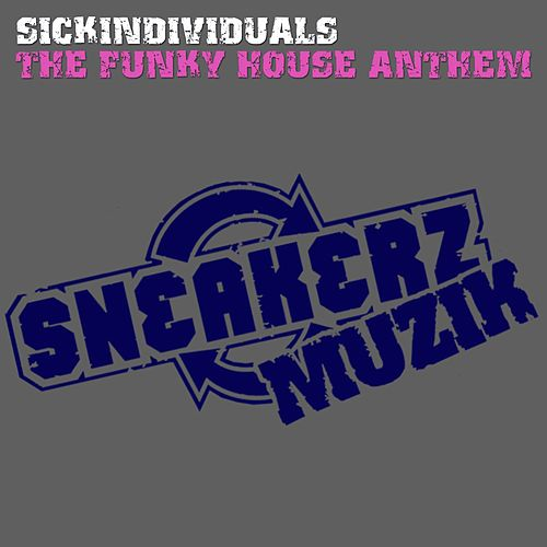 The Funky House Anthem (The Remixes) by Sick Individuals
