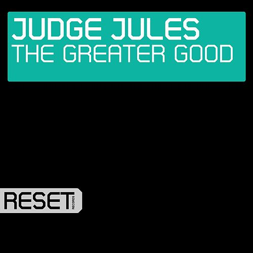 The Greater Good by Judge Jules