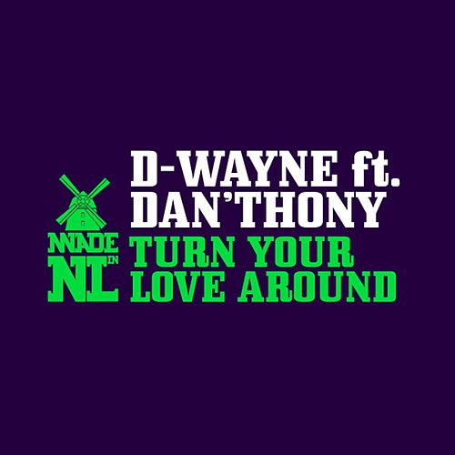 Turn Your Love Around (feat. Dan'thony) by D-Wayne