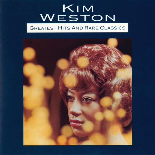 Greatest Hits And Rare Classics by Kim Weston