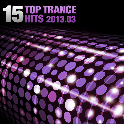 15 Top Trance Hits 2013.03 von Various Artists