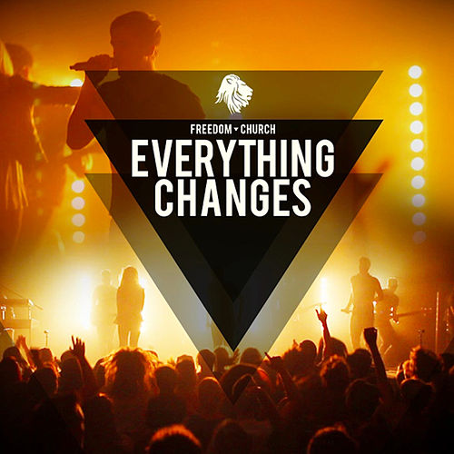 Everything Changes by Freedom Church