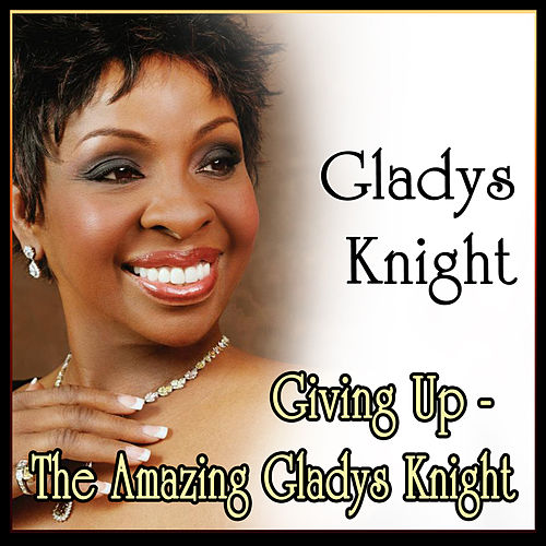 Giving Up - The Amazing Gladys Knight by Gladys Knight