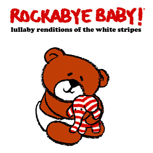 Rockabye Baby! Lullaby Renditions of The White Stripes by Rockabye Baby!