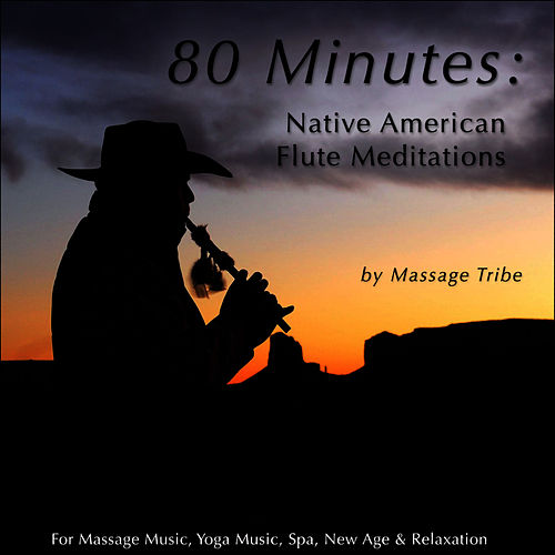 80 Minutes of Native American Flute Meditations (For Massage Music, Yoga Music, Spa & Relaxation) de Massage Tribe