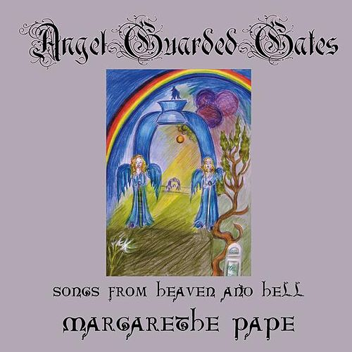 Angel Guarded Gates (Songs from Heaven and Hell) by Margarethe Pape