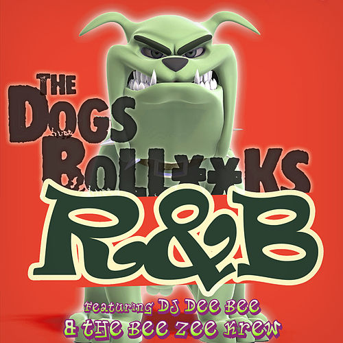 The Dogs Bollocks R&B de DJ Dee Bee