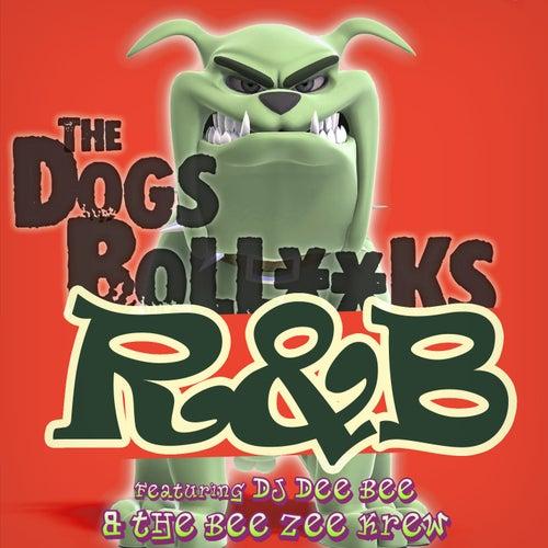 The Dogs Bollocks R&B by DJ Dee Bee