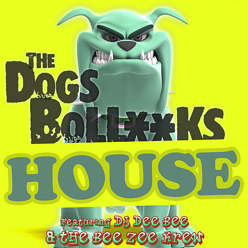 The Dogs Bollocks House de DJ Dee Bee