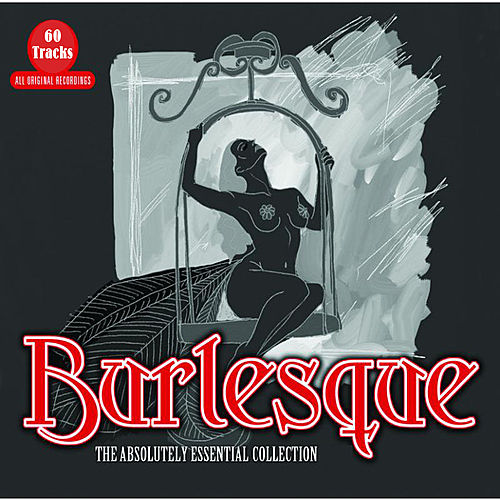 Burlesque - The Absolutely Essential Collection de Various Artists