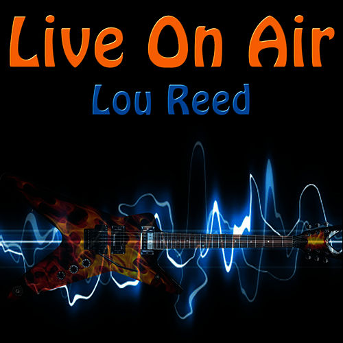 Live On Air: Lou Reed - Live de Lou Reed