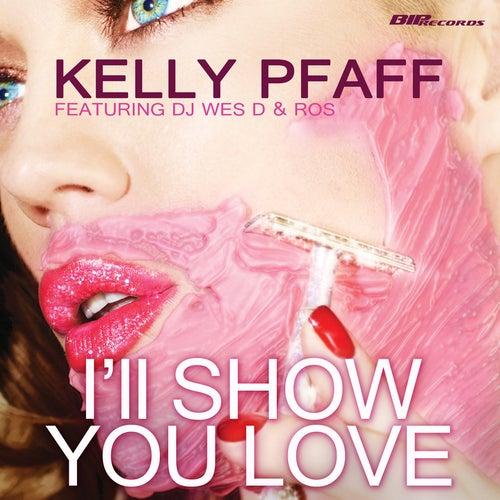 I'll Show You Love by Kelly Pfaff