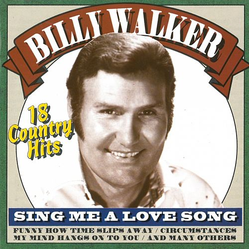 Sing me a love song - 18 Country hits von Billy Walker