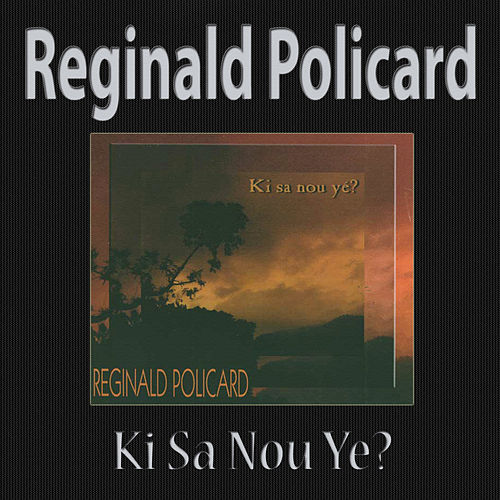 Ki Sa Nou Ye? by Reginald Policard