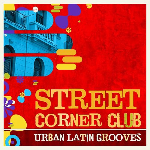 Street Corner Club - Urban Latin Grooves by Various Artists
