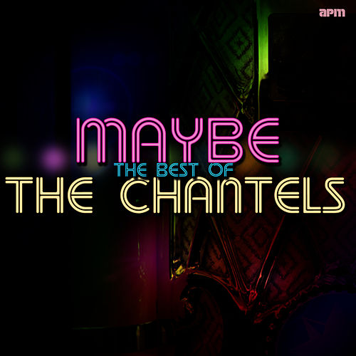 Maybe - The Best of The Chantels by The Chantels
