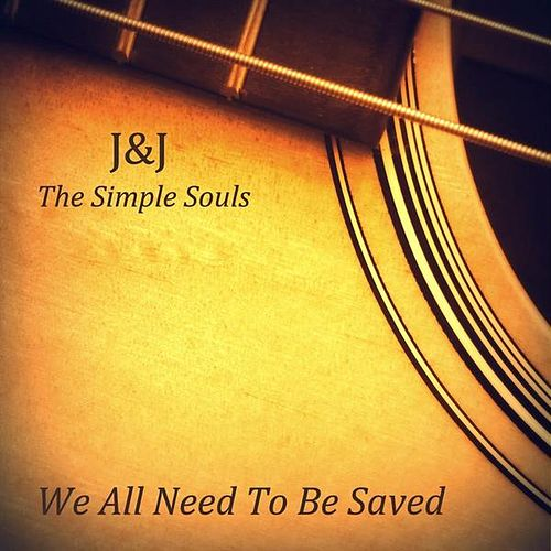 We All Need To Be Saved von J&J the simple souls