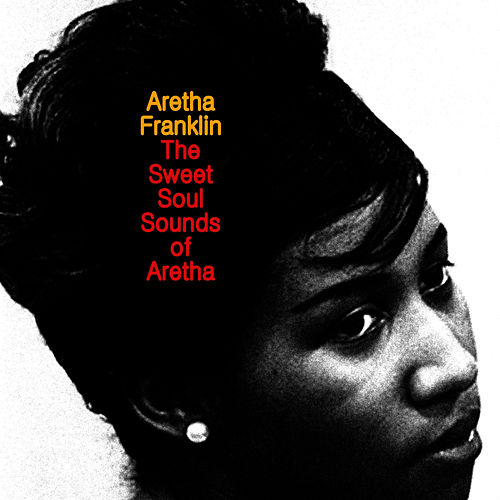 The Sweet Soul Sounds of Aretha by Aretha Franklin