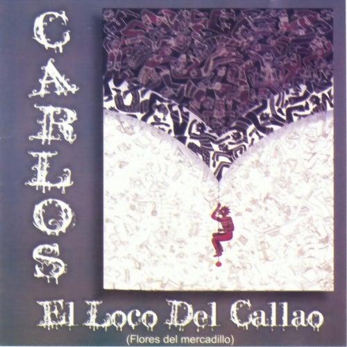 El Loco Del Callao. Flores de Mercadillo di Carlos