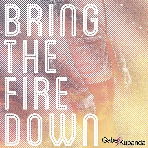 Bring the Fire Down by Gabe Kubanda