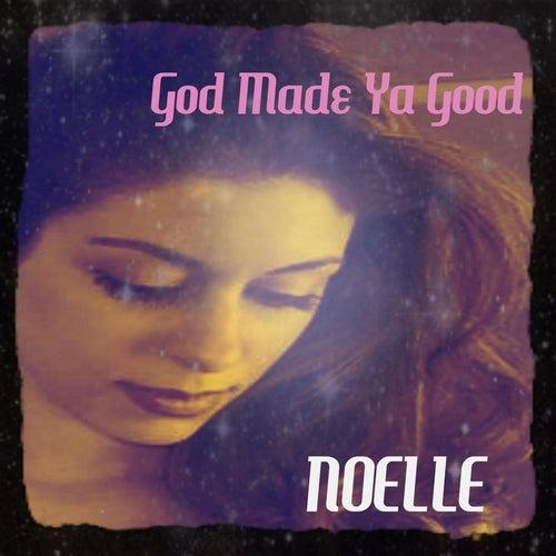 God Made Ya Good by Noelle