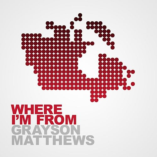 Where I'm From by Grayson Matthews
