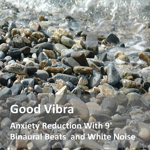Anxiety Reduction With 9' Binaural Beats and White Noise by Goodvibra