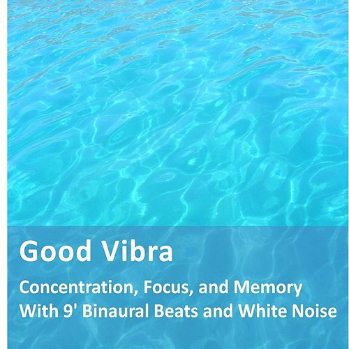 Concentration, Focus and Memory With 9' Binaural Beats and White Noise by Goodvibra