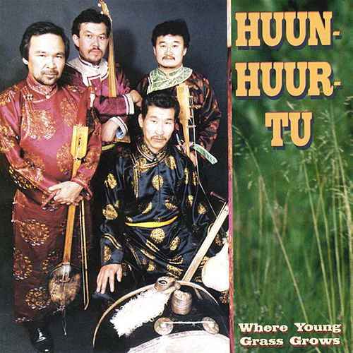Where Young Grass Grows de Huun-Huur-Tu
