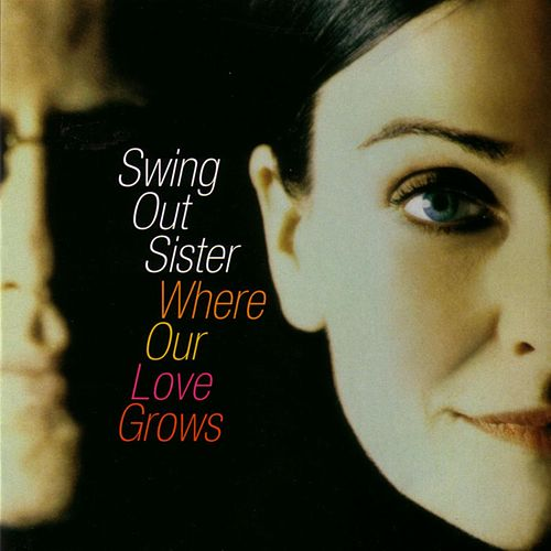 Where Our Love Grows de Swing Out Sister