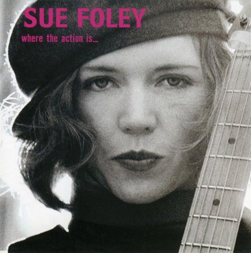 Where The Action Is de Sue Foley
