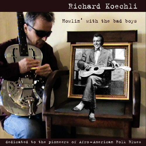 Howlin' With The Bad Boys by Richard Koechli