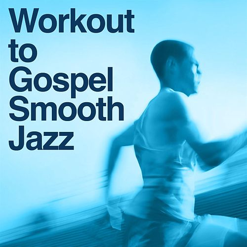 Work Out To Gospel Smooth Jazz Tribute von Smooth Jazz Allstars