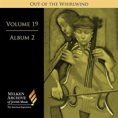 Milken Archive Digital Volume 19, Album 2 - Out of the Whirlwind: Musical Refections of the Holocaust de Various Artists