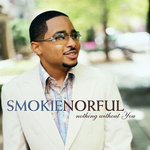 Nothing Without You by Smokie Norful