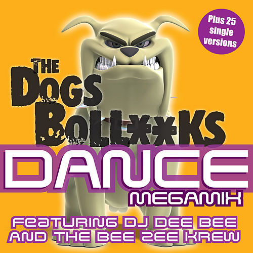 The Dogs Bollocks Dance megamix (6 Megamixes Plus 25 single versions) de DJ Dee Bee