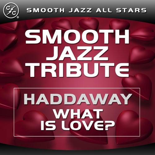 What Is Love (Haddaway Smooth Jazz Tribute) von Smooth Jazz Allstars