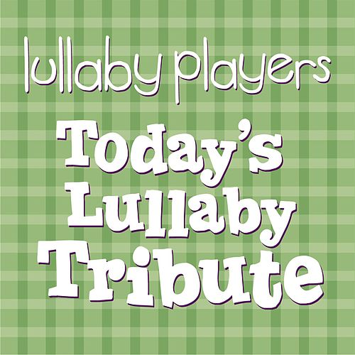 Today's Lullaby Tribute de Lullaby Players